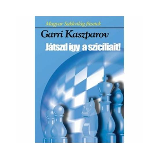 Garri Kaszparov: Így játszd a szicíliait! (online változat)