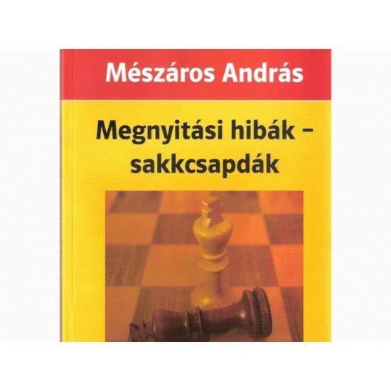 Mészáros András: Megnyitási hibák-sakkcsapdák