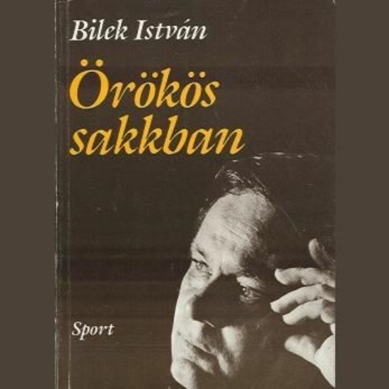 Bilek István: Örökös sakkban