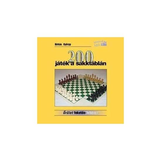 Birkás György - 200 játék a sakktáblán
