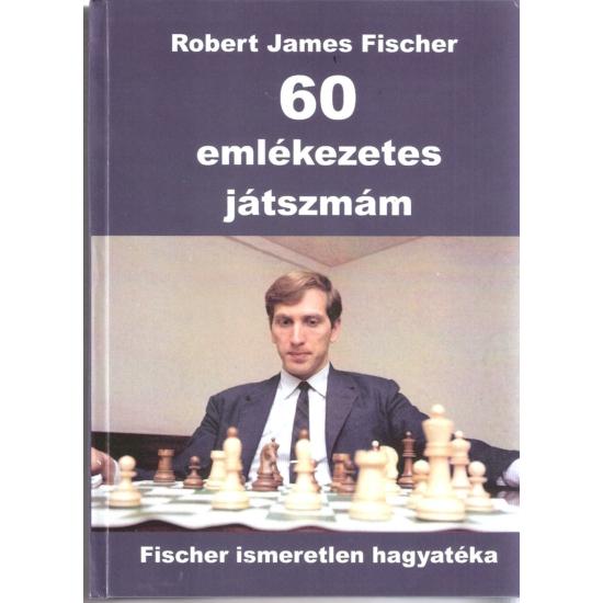 Fischer - 60 emlékezetes játszmám