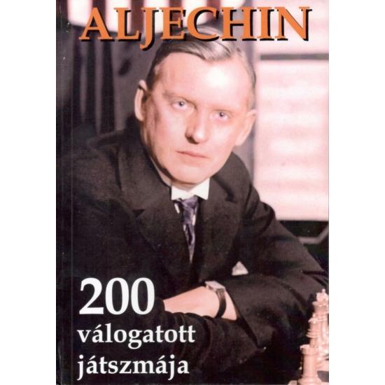 dr. Slavko Petrovics - Aljechin 200 Válogatott Játszmája