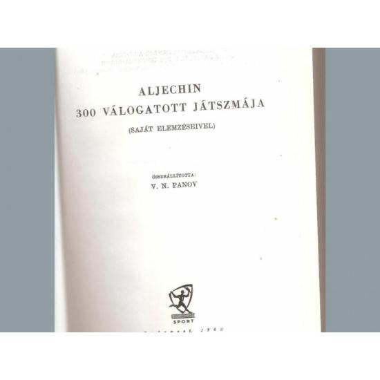 Aljechin - 300 válogatott játszmája