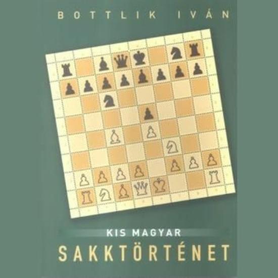 Bottlik Iván:Kis Magyar sakktörténet