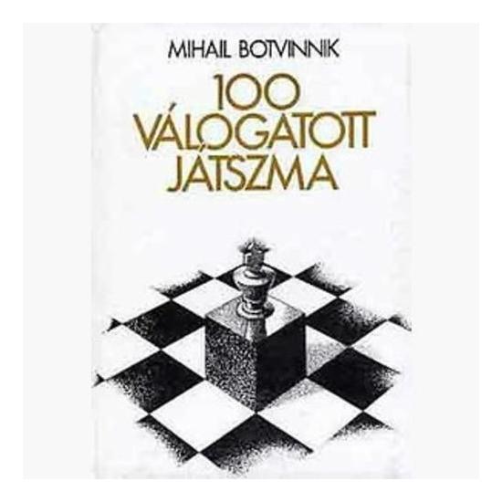 Mihail Botvinnik - 100 válogatott játszma