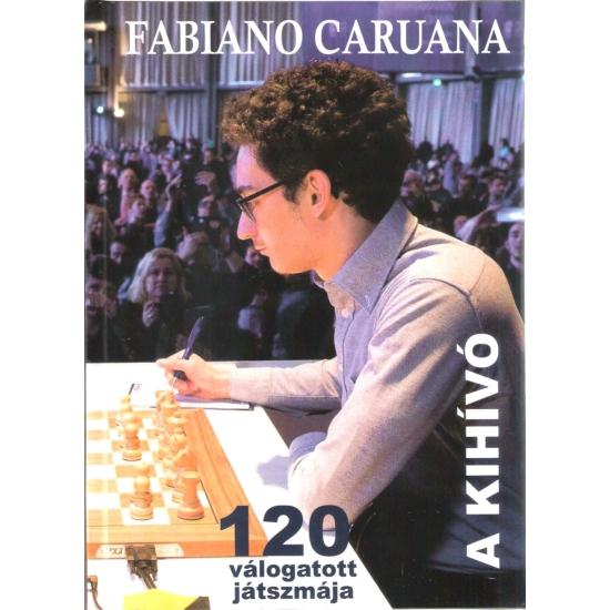 Fabiano Caruana 120 válogatott játszmája