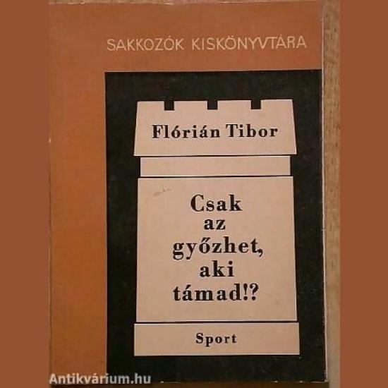 Flórián Tibor: Csak az győzhet, aki támad!?