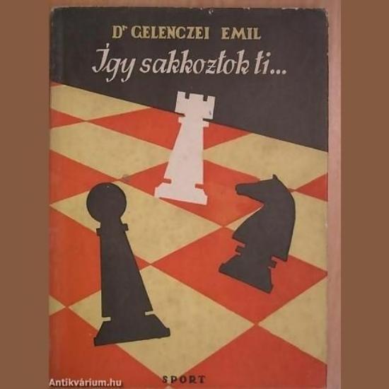 Dr. Gelenczei Emil: Így sakkoztok ti...