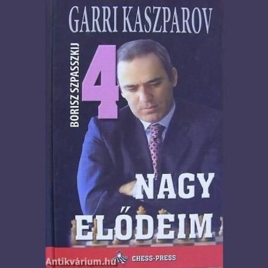 Garri Kaszparov: Nagy elődeim 4 Borisz Szpasszkij