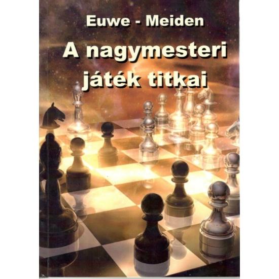 Euwe - Meiden  -  A nagymesteri játék titkai