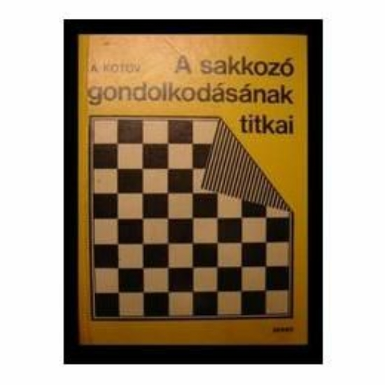 Kotov - A sakkozó gondolkodásának titkai