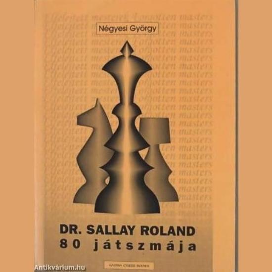 Négyesi György: Dr. Sallay Roland 80 játszmája