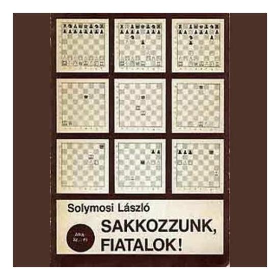 Solymosi László: Sakkozzunk fiatalok!